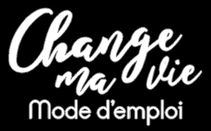 Change ma vie : Mode d'emploi